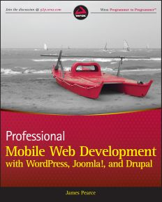 Professional Mobile Web Development with WordPress, Joomla! and Drupal